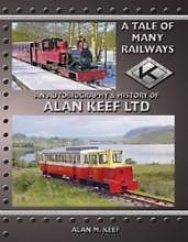 A TALE OF MANY RAILWAYS - AN AUTOBIOGRAPHY & HISTORY OF ALAN KEEF LTD.ISBN 9781899889303
