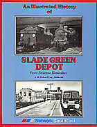 AN ILLUSTRATED HISTORY OF SLADE GREEN DEPOT FROM STEAM TO NETWORKER