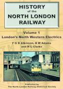 HISTORY OF THE NORTH LONDON RAILWAY London's N W Electrics ISBN: 9780993221903
