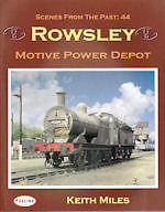 SCENES FROM THE PAST No 44 ROWSLEY MOTIVE POWER DEPOT ISBN: 9781870119726