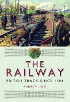 THE RAILWAY - BRITISH TRACK SINCE 1804  ISBN: 9781473822573
