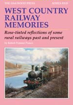 WEST COUNTRY RAILWAY MEMORIES Rose-Tinted Reflections Of Some Rural Railways Past And Present  ISBN: 9780853617310
