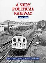 A VERY POLITICAL RAILWAY:The Rescue of the North London Line ISBN: 9781854143785