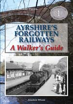 AYRSHIRES FORGOTTEN RAILWAYS - A Walkers Guide. ISBN: 9780853617297