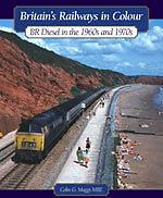 BRITAIN`S RAILWAYS IN COLOUR BR DIESELS IN THE 1960S AND 1970S ISBN 978184425651