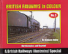 BRITISH RAILWAYS IN COLOUR NO 3 NORTHAMPTON AND BEYOND ISBN 9781903266069