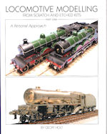 LOCOMOTIVE MODELLING FROM SCRATCH AND ETCHED KITS- Part 1 ISBN:9781908763013