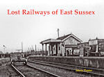 LOST RAILWAYS OF EAST SUSSEX ISBN: 9781840335934