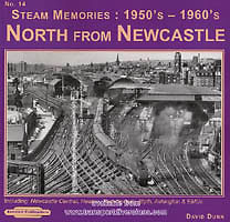STEAM MEMORIES 1950s 1960s NO 14 NORTH FROM NEWCASTLE ISBN 9781907094446