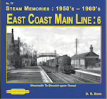 STEAM MEMORIES : 1950s - 1960s No 77 East Coast Main Line : 6 ISBN: 9781909625266