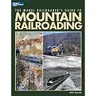 THE MODEL RAILROADER S GUIDE TO MOUNTAIN RAILROADING ISBN 9780890248157