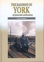 THE RAILWAYS OF YORK - A PICTORIAL CELEBRATION ISBN: 9781857944402