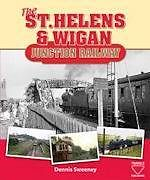 THE ST HELENS & WIGAN JUNCTION RAILWAY ISBN: 9780955003066