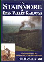 THE STAINMORE & EDEN VALLEY RAILWAYS: A Pictorial History of the Barnard Castle to Tebay and Penrith Lines ISBN: 9780860936558