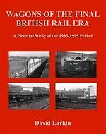 WAGONS OF THE FINAL BRITISH RAIL ERA/ A Pictorial Study of the 1983-1995 Period ISBN 9781905505173