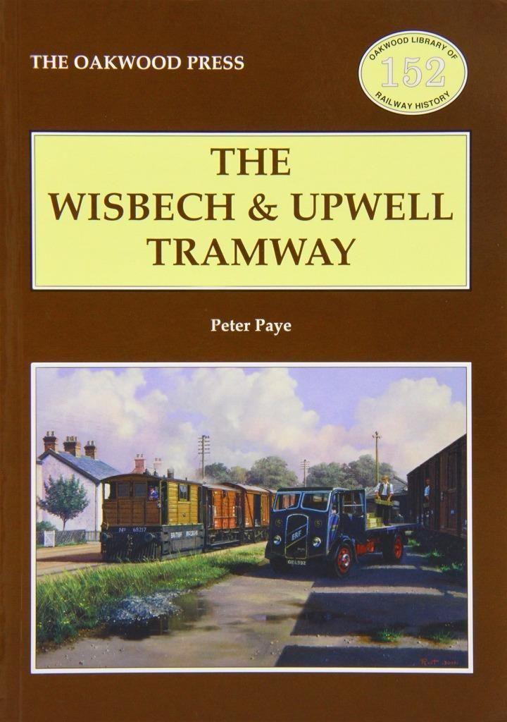 WISBECH & UPWELL TRAMWAY Oakwood Library of Railway History